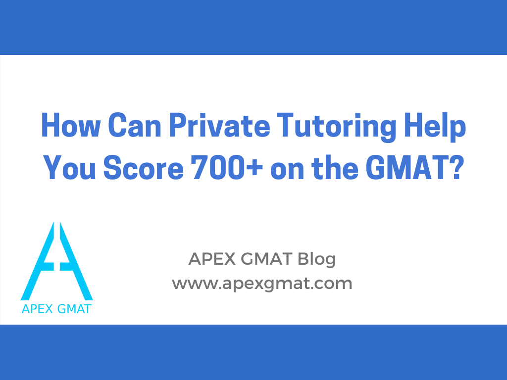 how can private tutoring help you score 700+ on the gmat