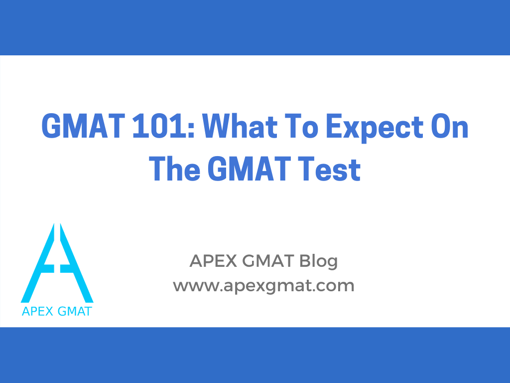 gmat 101 : what to expect on the gmat test