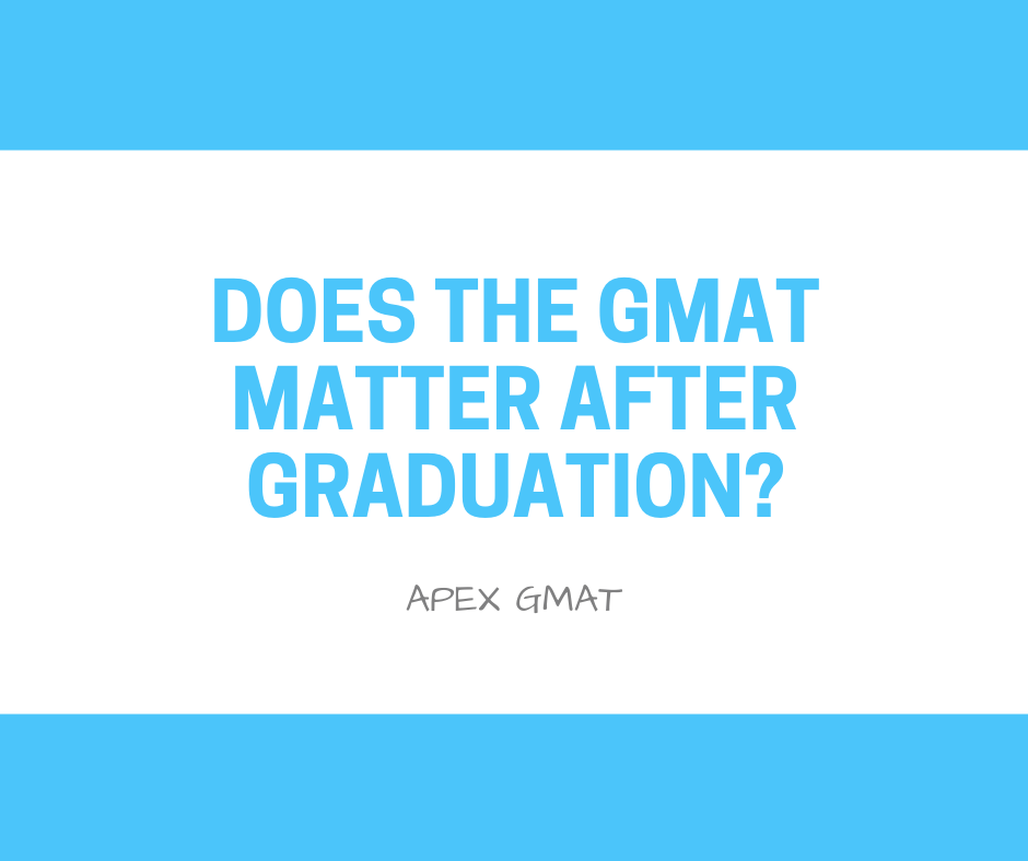 does the gmat matter after graduation article