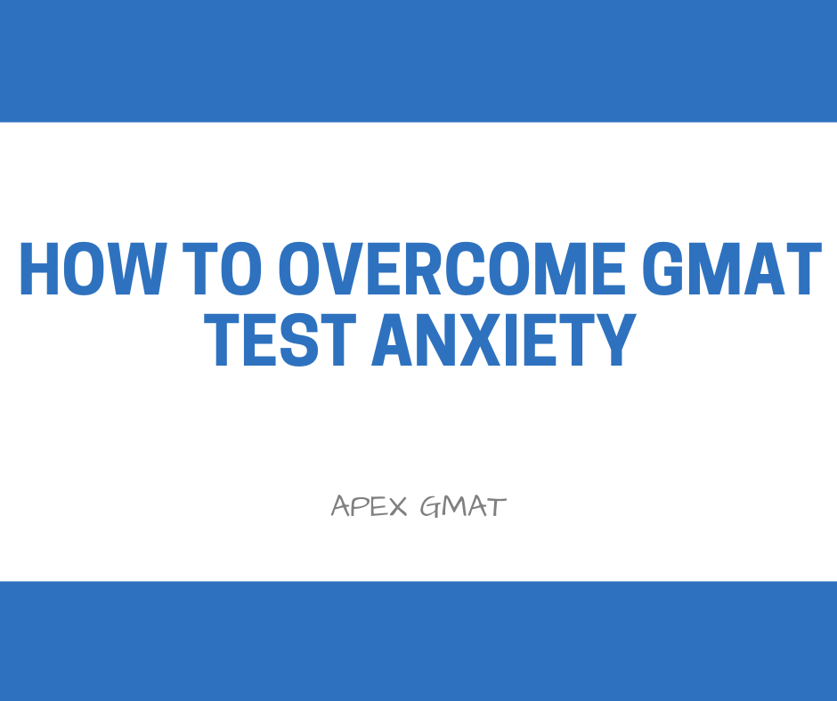 HOW TO OVERCOME GMAT TEST ANXIETY ARTICLE