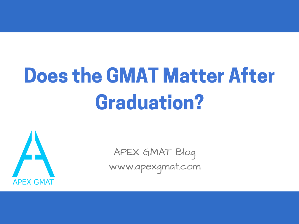 does the gmat matter after graduation