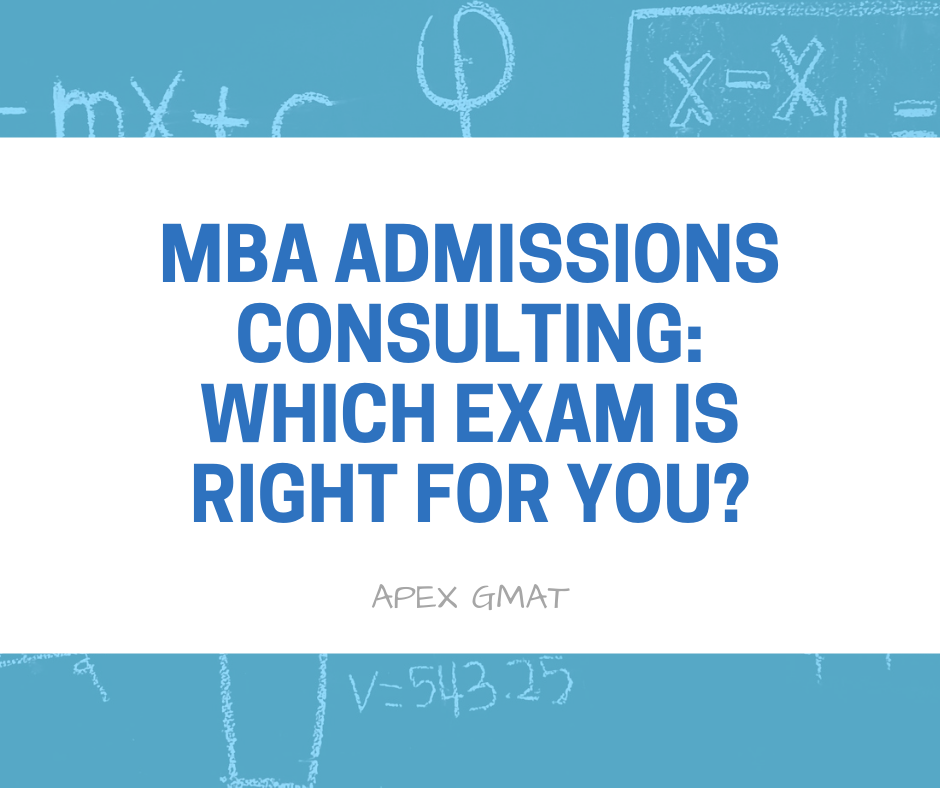 MBA Admissions Consulting: Which Exam is Right For You?