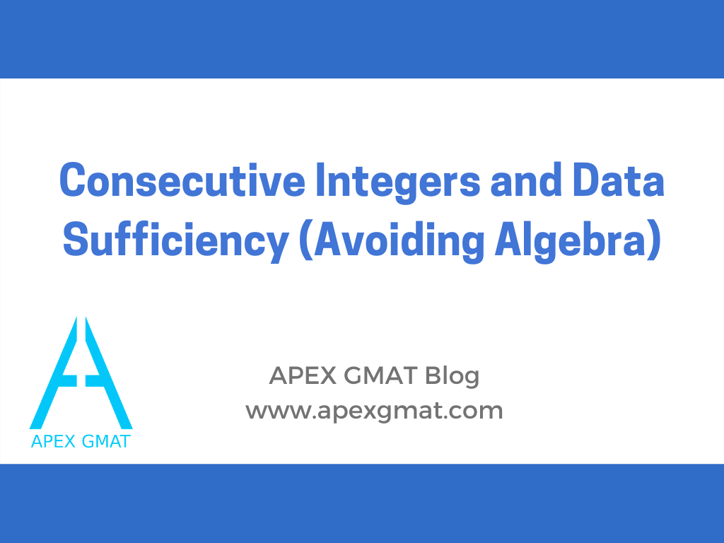 Consecutive Integers and Data Sufficiency (Avoiding Algebra) Article