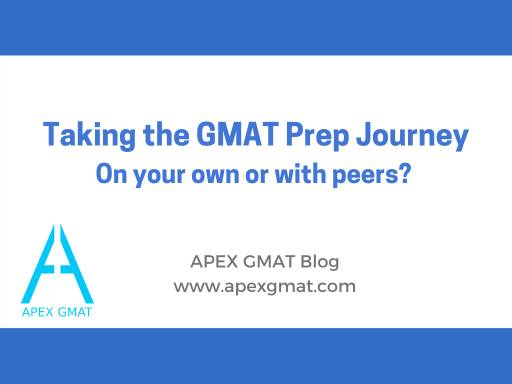 taking the gmat prep journey. On our own or with peers?