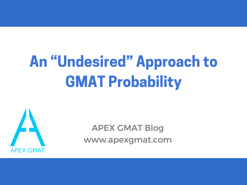 "An ""Undesired"" Approach to GMAT Probability gmat article"