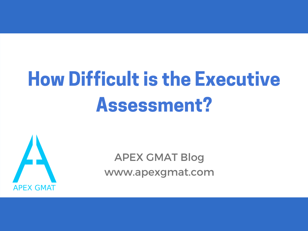 How Difficult is the Executive Assessment