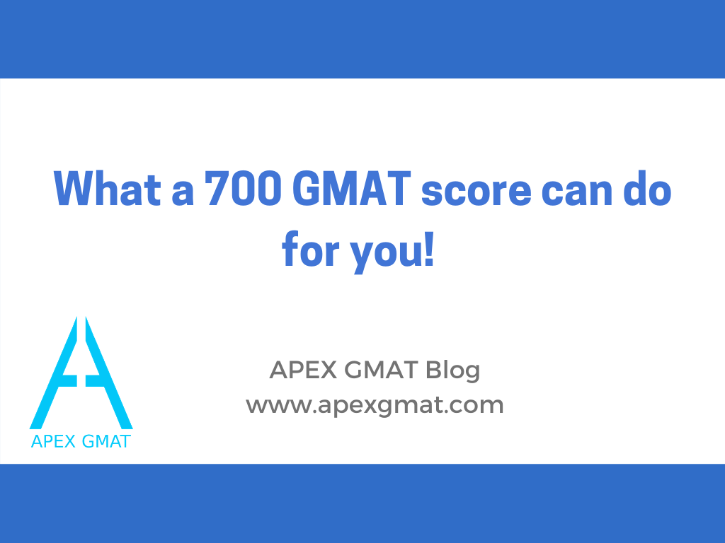 What a 700 GMAT score can do for you!