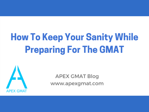 How To Keep Your Sanity While Preparing For The GMAT