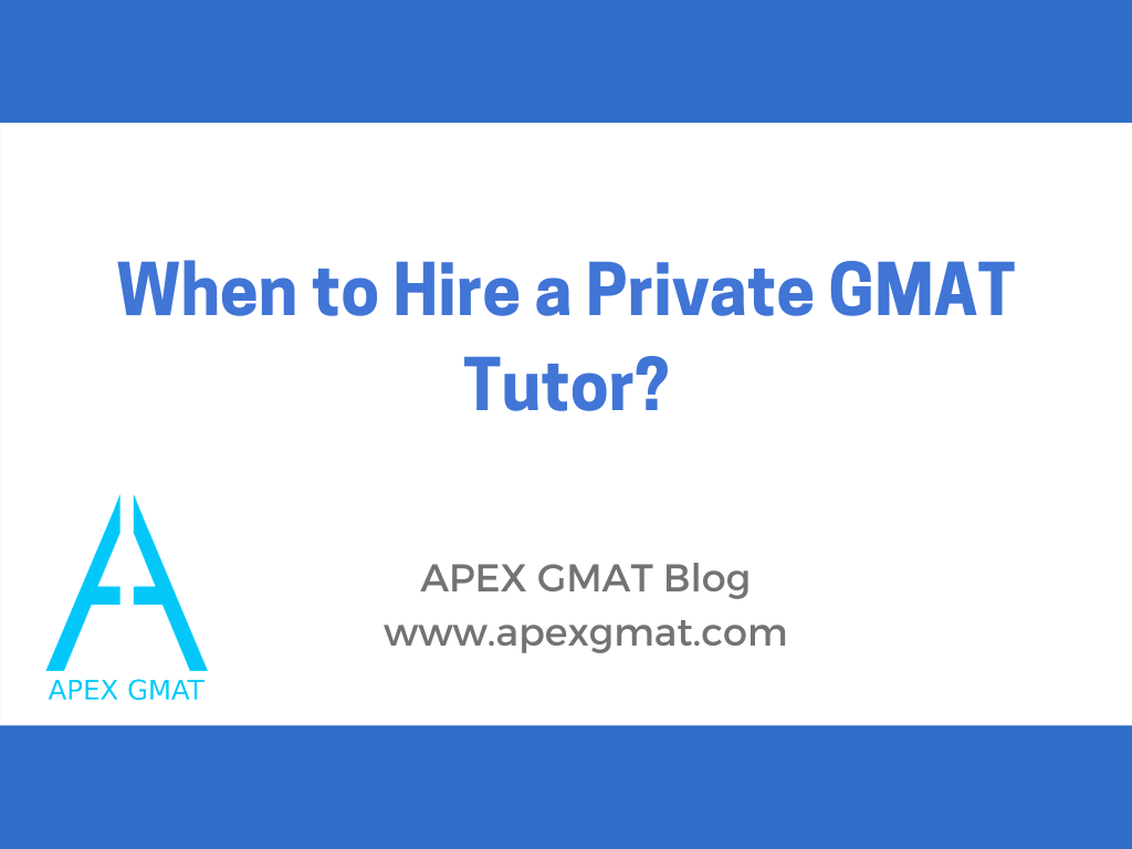When to Hire a Private GMAT Tutor?