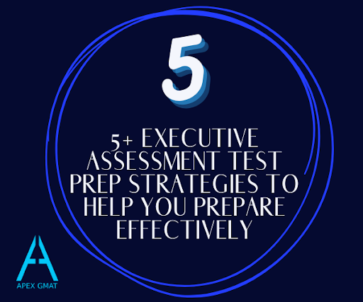 5 Executive Assessment Test Prep Strategies to Help You Prepare Effectively