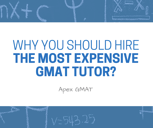 Why Should You Hire The Most Expensive GMAT Tutor?