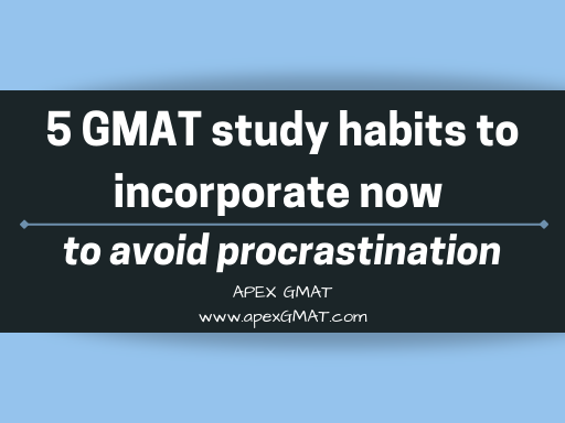 5 GMAT Study Habits To Incorporate Now To Avoid Procrastination